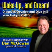 Wake Up and Dream: Discover, Develop, and Dive into Your True Calling!, by Dan McGowan