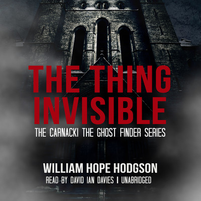 The Thing Invisible Audiobook, by William Hope Hodgson