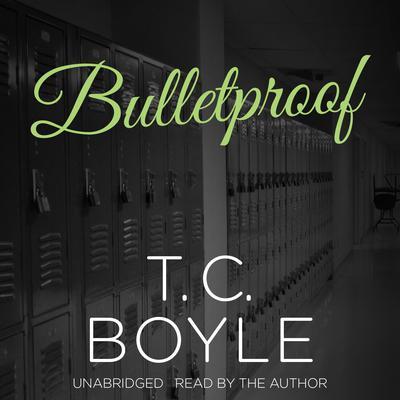 Bulletproof Audiobook, by T. C. Boyle