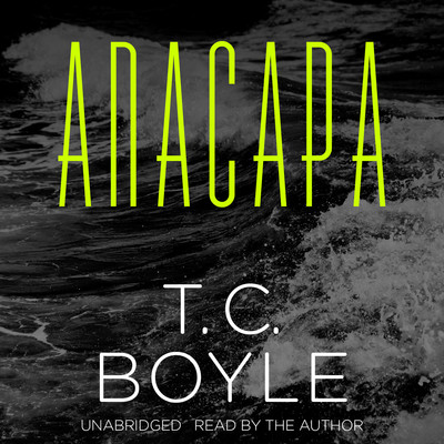 Anacapa Audiobook, by T. C. Boyle