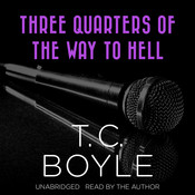 Three Quarters of the Way to Hell, by T. C. Boyle