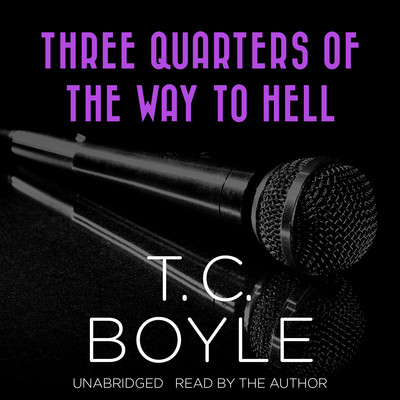 Three Quarters of the Way to Hell Audiobook, by T. C. Boyle