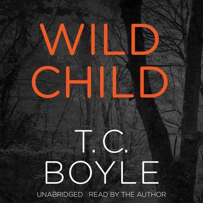 Wild Child Audiobook, by T. C. Boyle