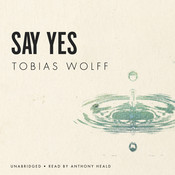 Say Yes, by Tobias Wolff