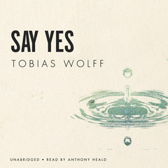 Say Yes Audiobook, by Tobias Wolff