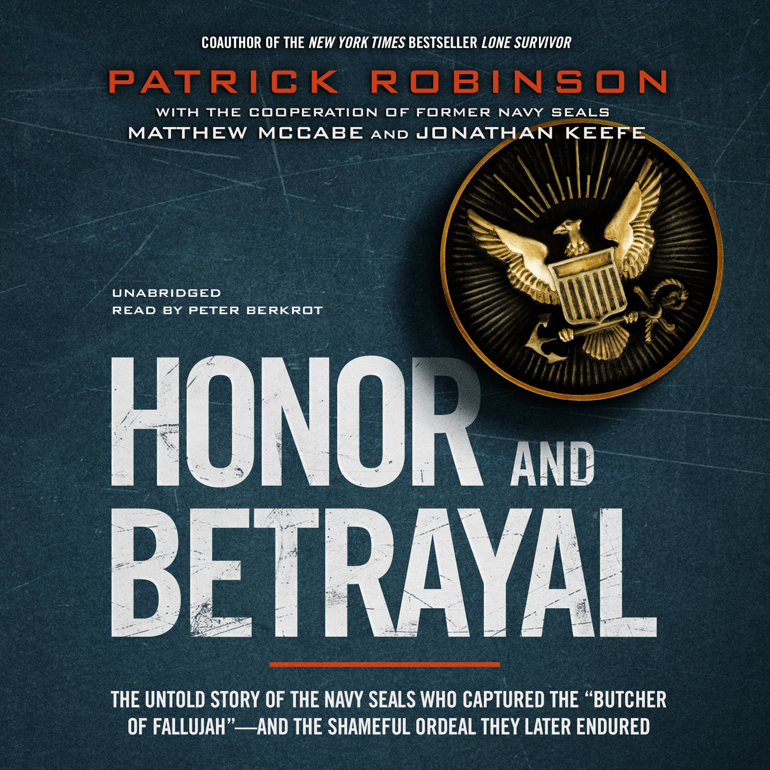 "Printable Honor and Betrayal: The Untold Story of the Navy SEALs Who Captured the ""Butcher of Fallujah""—and the Shameful Ordeal They Later Endured Audiobook Cover Art"
