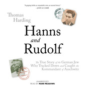 Hanns and Rudolf: The True Story of the German Jew Who Tracked Down and Caught the Kommandant of Auschwitz, by Thomas Harding