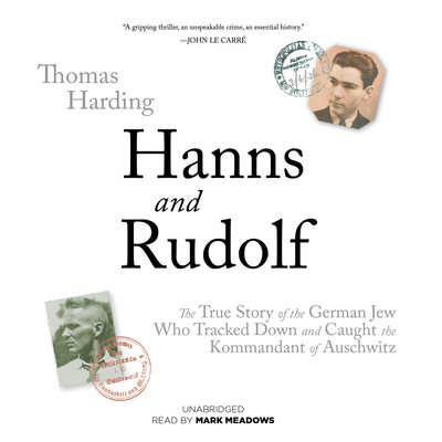 Hanns and Rudolf: The True Story of the German Jew Who Tracked Down and Caught the Kommandant of Auschwitz Audiobook, by Thomas Harding