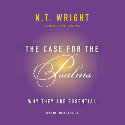 The Case for the Psalms: Why They Are Essential Audiobook, by N. T. Wright