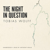 The Night in Question, by Tobias Wolff