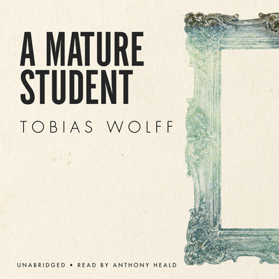A Mature Student Audiobook, by Tobias Wolff