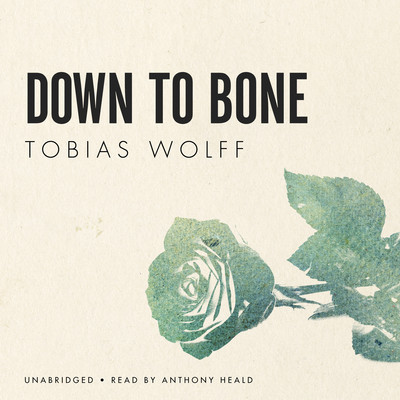 Down to Bone Audiobook, by Tobias Wolff