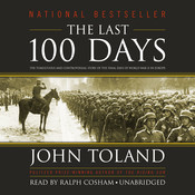 The Last 100 Days: The Tumultuous and Controversial Story of the Final Days of World War II in Europe, by John Toland