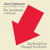 The Accidental Universe: The World You Thought You Knew Audiobook, by Alan Lightman