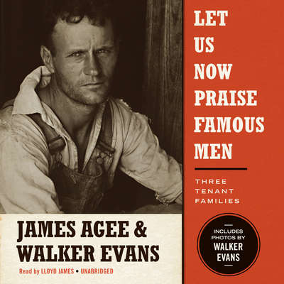 Let Us Now Praise Famous Men: Three Tenant Families Audiobook, by James Agee