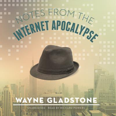 Notes from the Internet Apocalypse Audiobook, by Wayne Gladstone