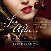 Sex After…: Women Share How Intimacy Changes as Life Changes, by Iris Krasnow