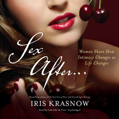 Sex After…: Women Share How Intimacy Changes as Life Changes Audiobook, by Iris Krasnow