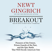Breakout: Pioneers of the Future, Prison Guards of the Past, and the Epic Battle That Will Decide America's Fate, by Newt Gingrich