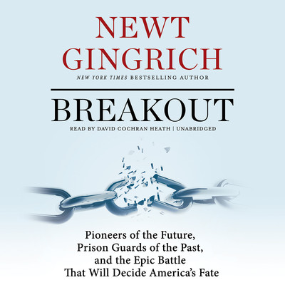 Breakout: Pioneers of the Future, Prison Guards of the Past, and the Epic Battle That Will Decide America's Fate Audiobook, by Newt Gingrich