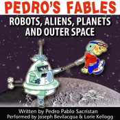Pedro's Fables: Robots, Aliens, Planets, and Outer Space, by Pedro Pablo Sacristán