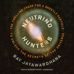 Neutrino Hunters: The Thrilling Chase for a Ghostly Particle to Unlock the Secrets of the Universe Audiobook, by Ray Jayawardhana
