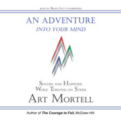 An Adventure into Your Mind: Success and Happiness While Thriving on Stress Audiobook, by Art Mortell