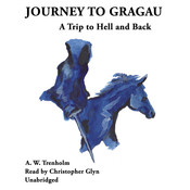 Journey to Gragau: A Trip to Hell and Back Audiobook, by A. W. Trenholm