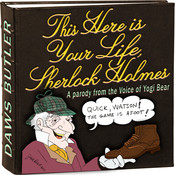 This Here Is Your Life, Sherlock Holmes: Parody from the Voice of Yogi Bear Audiobook, by Charles Dawson Butler, Douglas McEwan, the Daws Butler Workshop