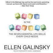 Mind in the Making: The Seven Essential Life Skills Every Child Needs, by Ellen Galinsky