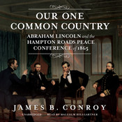 Our One Common Country: Abraham Lincoln and the Hampton Roads Peace Conference of 1865 Audiobook, by James B. Conroy