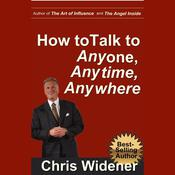 How to Talk to Anybody, Anytime, Anywhere: 3 Steps to Make Instant Connections, by Chris Widener