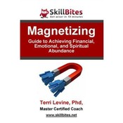 Magnetizing: Guide to Achieving Financial, Emotional, and Spiritual Abundance, by Terri Levine