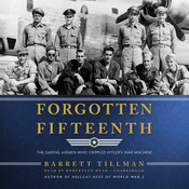 Forgotten Fifteenth: The Daring Airmen Who Crippled Hitler's War Machine, by Barrett Tillman