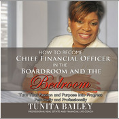 How to Become Chief Financial Officer in the Boardroom and the Bedroom: Turn Your Passion and Purpose into Progress, Personally and Professionally Audiobook, by Tunita Bailey