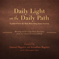 Daily Light on the Daily Path (Updated from the Holy Bible King James Version): Morning and Evening Daily Devotions from the Classic Devotional Book Audiobook, by Samuel Bagster, Jonathan Bagster