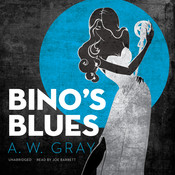 Bino's Blues: A Novel Audiobook, by A. W. Gray