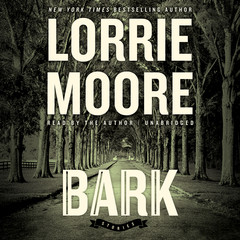 Bark: Stories Audiobook, by Lorrie Moore