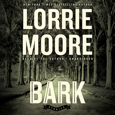Bark: Stories Audiobook, by Lorrie Moore