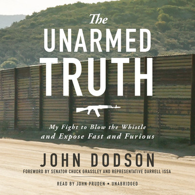 The Unarmed Truth: My Fight to Blow the Whistle and Expose Fast and Furious Audiobook, by John Dodson