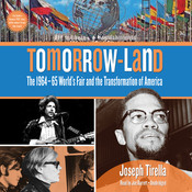 Tomorrow-Land: The 1964–65 World's Fair and the Transformation of America, by Joseph Tirella