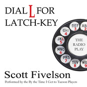 Dial L for Latch-Key: The Radio Play, by Scott Fivelson