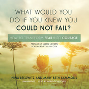 What Would You Do If You Knew You Could Not Fail?: How to Transform Fear into Courage, by Nina Lesowitz