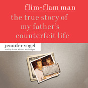 Flim-Flam Man: The True Story of My Father's Counterfeit Life, by Jennifer Vogel