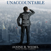 Unaccountable: How Elite Power Brokers Corrupt Our Finances, Freedom, and Security Audiobook, by Janine R. Wedel