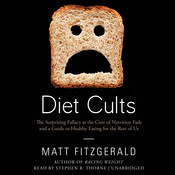 Diet Cults: The Surprising Fallacy at the Core of Nutrition Fads and a Guide to Healthy Eating for the Rest of Us, by Matt Fitzgerald