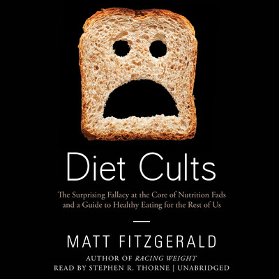 Diet Cults: The Surprising Fallacy at the Core of Nutrition Fads and a Guide to Healthy Eating for the Rest of Us Audiobook, by Matt Fitzgerald
