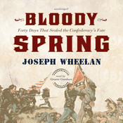 Bloody Spring: Forty Days That Sealed the Confederacy's Fate Audiobook, by Joseph Wheelan