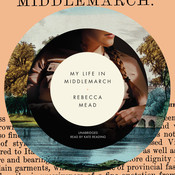 My Life in Middlemarch, by Rebecca Mead