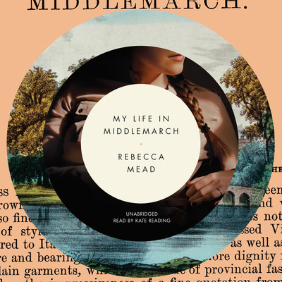 My Life in Middlemarch Audiobook, by Rebecca Mead